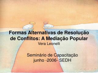 Formas Alternativas de Resolução de Conflitos: A Mediação Popular Vera Leonelli