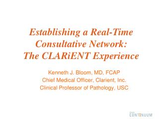 Kenneth J. Bloom, MD, FCAP  Chief Medical Officer, Clarient, Inc.