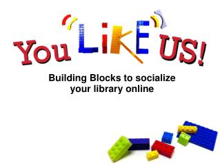 Building Blocks to socialize your library online