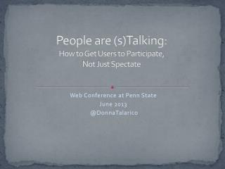 People are (s)Talking: How to Get Users to Participate, Not Just Spectate