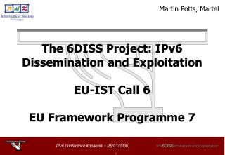 The 6DISS Project: IPv6 Dissemination and Exploitation EU-IST Call 6 EU Framework Programme 7