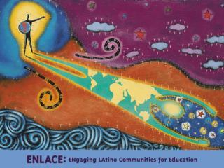 W. K. Kellogg Foundation's National  Initiative ENLACE  Phase I and II (2000-2005)  Mission :