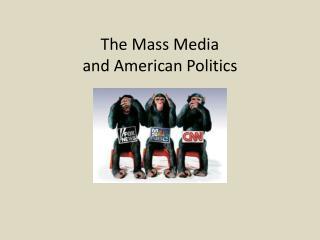 The Mass Media  and American Politics