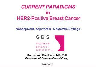 CURRENT PARADIGMS in  HER2-Positive Breast Cancer   Neoadjuvant, Adjuvant   Metastatic Settings