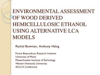 ENVIRONMENTAL ASSESSMENT OF WOOD DERIVED HEMICELLULOSIC ETHANOL USING ALTERNATIVE LCA MODELS
