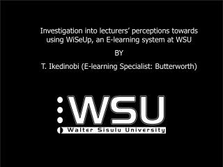 Investigation into lecturers' perceptions towards using WiSeUp, an E-learning system at WSU BY