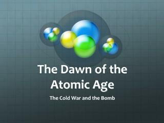 The Dawn of the Atomic Age