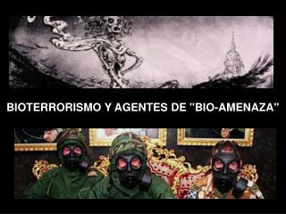 BIOTERRORISMO Y AGENTES DE BIO-AMENAZA