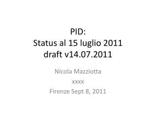 PID: Status al 15 luglio 2011 draft v14.07.2011