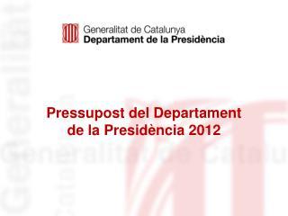 Pressupost del Departament  de la Presidència 2012