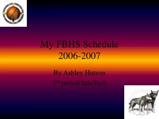 My FBHS Schedule 2006-2007