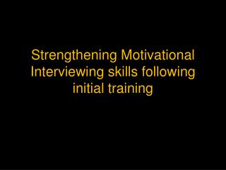 Strengthening Motivational Interviewing skills following initial training