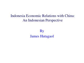 Indonesia Economic Relations with China:  An Indonesian Perspective