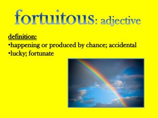 fortuitous : adjective
