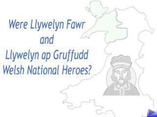 Were Llywelyn Fawr and Llywelyn ap Gruffudd Welsh National Heroes?