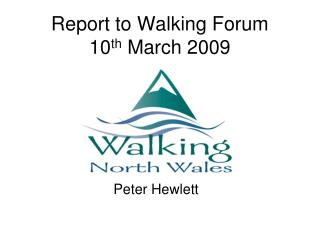 Report to Walking Forum 10 th  March 2009