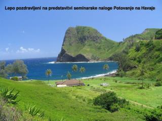 Lepo pozdravljeni na predstavitvi seminarske naloge Potovanje na Havaje
