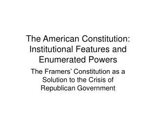 The American Constitution: Institutional Features and Enumerated Powers