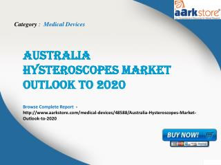Aarkstore.com - Australia Hysteroscopes Market Outlook