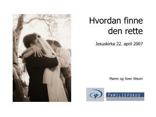 Hvordan finne den rette Jesuskirka 22. april 2007 Maren og Sven Weum