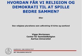 HVORDAN FÅR VI RELIGION OG DEMOKRATI TIL AT SPILLE BEDRE SAMMEN?