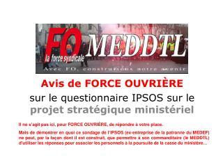 Avis de FORCE OUVRI ÈRE sur le questionnaire IPSOS sur le  projet stratégique ministériel