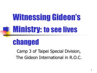 Witnessing Gideon s Ministry: to see lives changed