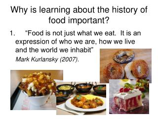 Why is learning about the history of food important?