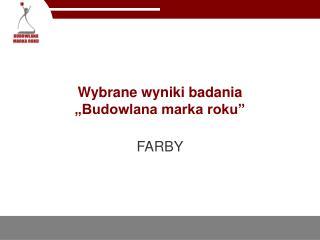 """Wybrane wyniki badania  """"Budowlana marka roku"""""""
