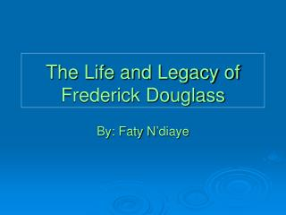 The Life and Legacy of Frederick Douglass