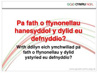 Pa  fath  o  ffynonellau hanesyddol  y  dylid eu defnyddio ?