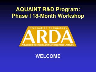 AQUAINT R&D Program: Phase I  18-Month  Workshop
