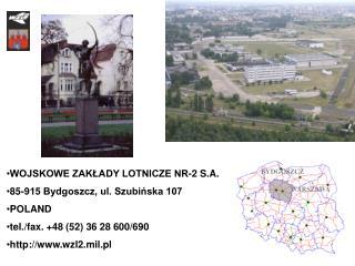WOJSKOWE ZAKŁADY LOTNICZE NR-2 S.A. 85-915 Bydgoszcz, ul. Szubińska 107 POLAND