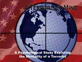 A Psychological Study Exploring the Mentality of a Terrorist