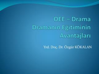 OEE � Drama Draman?n  E?itiminin Avantajlar?