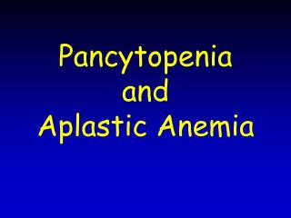 Pancytopenia  and  Aplastic Anemia