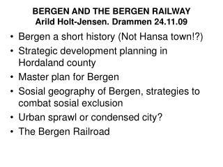 BERGEN AND THE BERGEN RAILWAY Arild Holt-Jensen. Drammen 24.11.09