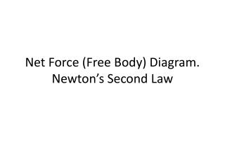 Net Force (Free Body) Diagram. Newton's Second Law