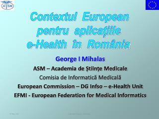 George I  Mihalas ASM – Academia de Științe Medicale Comisia de Informatică Medicală