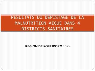 RESULTATS DU DEPISTAGE DE LA MALNUTRITION AIGUE DANS 4 DISTRICTS SANITAIRES