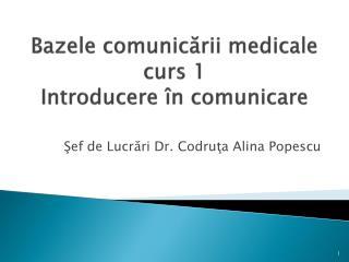 Bazele comunicării medicale curs  1  Introducere în comunicare