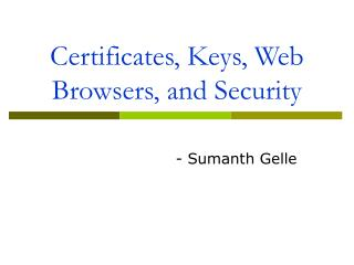 Certificates, Keys, Web Browsers, and Security