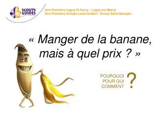 ��Manger de la banane, mais � quel prix ?��