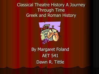 Classical Theatre History A Journey Through Time Greek and Roman History