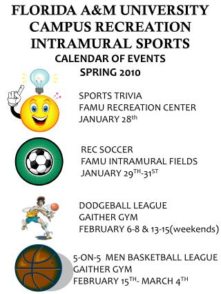 FLORIDA A&M UNIVERSITY CAMPUS RECREATION INTRAMURAL SPORTS CALENDAR OF EVENTS SPRING 2010