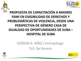 GERSON A. NIÑO / Antropólogo  TVS. De Genero