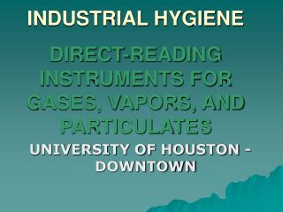 INDUSTRIAL HYGIENE  DIRECT-READING INSTRUMENTS FOR GASES, VAPORS, AND PARTICULATES