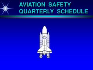 AVIATION  SAFETY  QUARTERLY  SCHEDULE