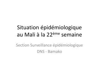 Situation �pid�miologique  au Mali � la 22 �me  semaine