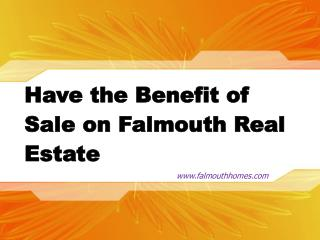 Have the Benefit of Sale on Falmouth Real Estate